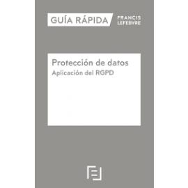 Protección de Datos. Aplicación del RGPD Guía Rápida