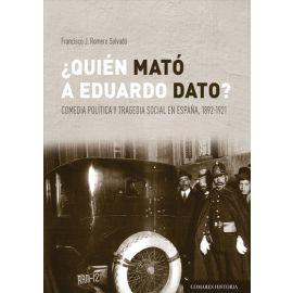 Quién mató a Eduardo Dato ? Comedia política y tragedia social en España 1892-1921