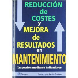 Reducción de Costes y Mejora de Resultados en Mantenimiento                                          La Gestión Mediante Indicadores.