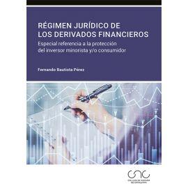 Régimen jurídico de los derivados financieros. Especial referencia a la protección del inversor minorista y/o consumidor
