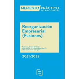 Memento Reorganización Empresarial (Fusiones) 2021-2022. Escisiones. Canjes de valores. Aportaciones no dinerarias de negocios. Otras operaciones protegidas