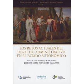 Retos Actuales del Derecho Administrativo en el Estado Autonómico. Estudios en Homenaje al Profesor José Luis Carro Fernández -Valmayor