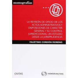 Revisión de Oficio de los Actos Administrativos y Disposiciones de Carácter General y su Control Jurisdiccional. Un Estudio desde la Jurispr