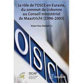 Le Rôle de L´OSCE en Eurasie, du Somment de Lisbonne au Conseil Ministériel de Maastricht (1996-2003)