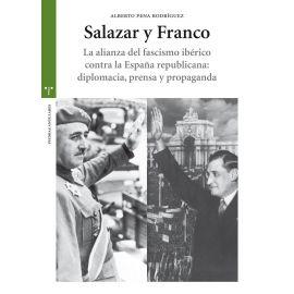 Salazar y Franco. La alianza del fascismo ibérico contra la España republicana: diplomacia, prensa y propaganda