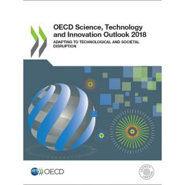OECD Science, Technology and Innovation Outlook 2018: Adapting to Technological and Societal Disrupt