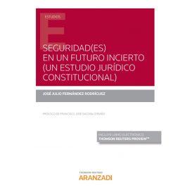 Seguridad(es) en un futuro incierto ( Un estudio jurídico constitucional)