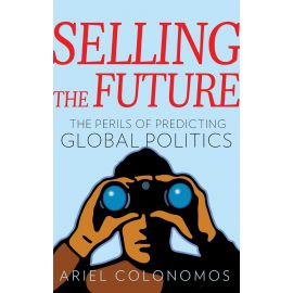 Selling the Future                                                                                   The Perils of Predicting Global Politics