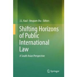 Shifting Horizons of Public International Law A South Asian Perspective