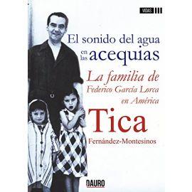 Sonido del Agua en las Acequias. La Familia de Federico García Lorca en América