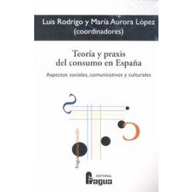 Teoría y práxis del consumo en España Aspectos sociales, comunicativos y culturales