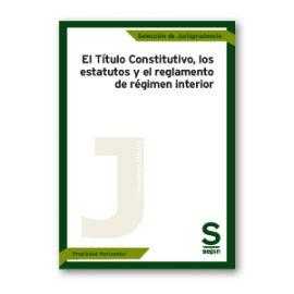 Título Constitutivo, los estatutos y el reglamento de régimen interior