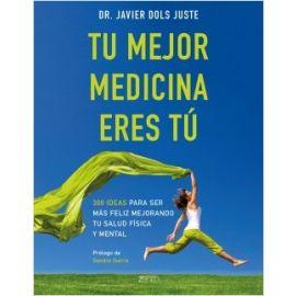 Tu mejor medicina eres tú 300 ideas para ser más feliz mejorando tu salud física y mental