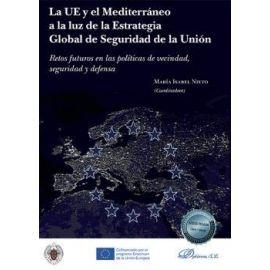 La UE y el Mediterráneo a la luz de la estrategia Global de Seguridad de la Unión. Retos futuros en las políticas de vecindad, seguridad y defensa