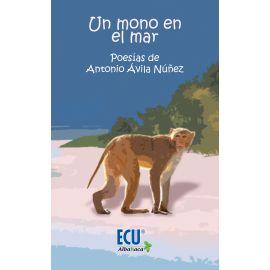 Un Mono en el Mar. Poesías de Antonio Ávila Núñez