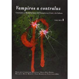 Vampiros a Contraluz. Vol. I. Constantes y Modalizaciones del Vampiro en el Arte y la Cultura