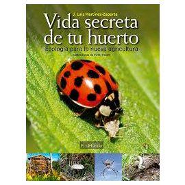 Vida secreta de tu huerto Ecología para la nueva ecología