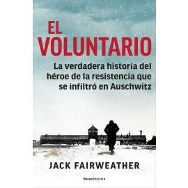 Voluntario. La verdadera historia del héroe de la resistencia que se infiltró en Auschwitz