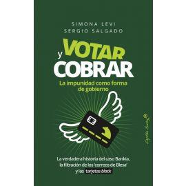Votar y Cobrar. La impunidad como Forma de Gobierno. La verdadera historia del caso bankia, la filtración de los correos de Blesa, y las tarjetas Black