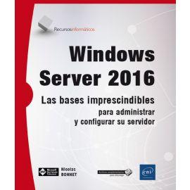 Windows Server 2016. Las bases imprescindibles para  administrar y configurar su servidor