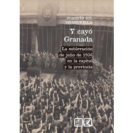 Y cayó Granada. La Sublevación de julio de 1936 en la capital y la provincia