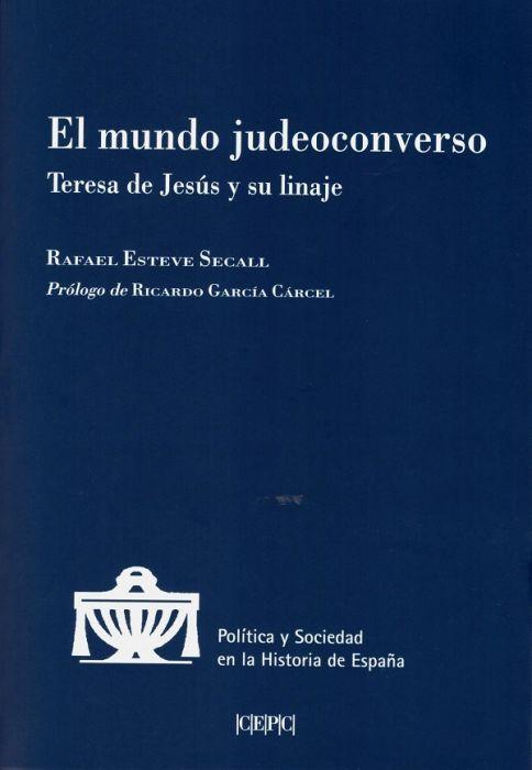 El mundo judeoconverso. Teresa de Jesús y su linaje