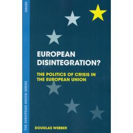European desintegration? The politics of crisis in the european union