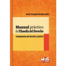 Manual práctico de filosofía del derecho. Fundamentos del derecho y justicia