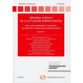 Régimen jurídico de la actuación administrativa. Volumen I. Acto y procedimiento, contratos, jurisdicción contencioso-administrativa