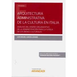 Arquitectura administrativa de la cultura en Italia. Análisis del diseño organizativo de la administración para la tutela de los bienes culturales