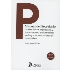 Manual del secretario. La constitución, organización y funcionamiento de las entidades locales y el  estatuto jurídico de sus miembros