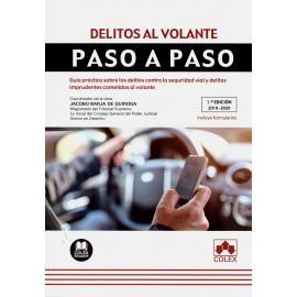 Delitos al volante. Paso a paso. Guía práctica sobre los delitos contra la seguiridad vial y delitos imprudentes cometidos al volante