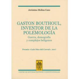 Gaston Bouthoul, Inventor de la Polemología. Guerra, Demografía y Complejos Belígenos.               Premio <<Luis Díez del Corral>>, 2017