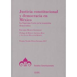 Justicia constitucional y democracia en México. La Suprema Corte en la transición democrática. Premio Nicolás Pérez Serrano, 2017