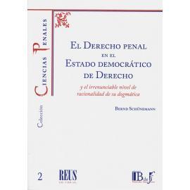 El Derecho penal en el Estado democrático de derecho y el irrenunciable nivel de racionalidad de su dogmática