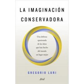 La imaginación conservadora. Una defensa apasionada de las ideas que han hecho del mundo un lugar mejor