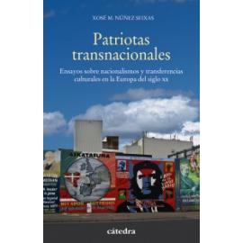 Patriotas transnacionales. Ensayo sobre nacionalismos y transferencias culturales en la Europa del siglo XX