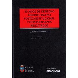 40 Años de Derecho Administrativo Postconstitucional y otros Ensayos Rescatados