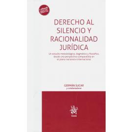 Derecho al Silencio y Racionalidad Jurídica. Un Estudio Metodológico, Dogmático y Filosófico, desde una Perspectiva Comparatista en el Plano Nacional e Internacional