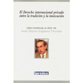 El derecho internacional privado entre la tradición y la innovación. Libro homenaje al Profesor Dr. José María Espinar Vicente
