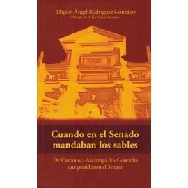 Cuando en el Senado Mandaban los Sables. De Castaños a Azcárraga, los                                Generales que Presidieron el Senado