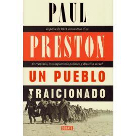 Pueblo Traicionado. España de 1874 a nuestros días. Corrupción, incompetencia política y división social