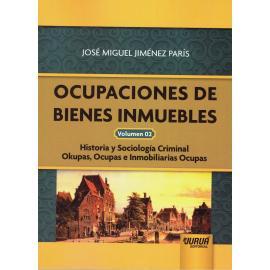 Ocupaciones de bienes inmuebles Volumen 02. Historia y sociología criminal. Okupas, ocupas e inmobiliarias ocupas.