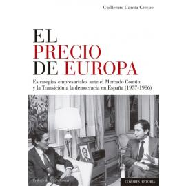 Precio de Europa. Estrategias empresariales ante el Mercado Común y la Transición a la democracia    en España (1957-1986)