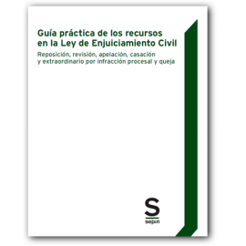 Guía Práctica de los Recursos en la Ley de Enjuiciamiento Civil. Reposición, Revisión, Apelación, Casación y extraordinario por infracción Procesal y queja