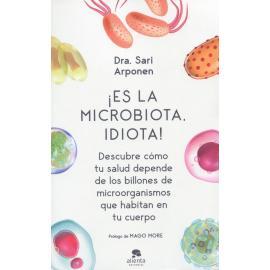 Es la microbiota, idiota! Descubre cómo tu salud depende de los billones de microorganismos que habitan en tu cuerpo