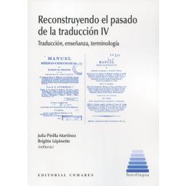 Reconstruyendo el pasado de la traducción IV Traducción, enseñanza, terminología