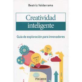 Creatividad inteligente. Guía de exploración para innovadores