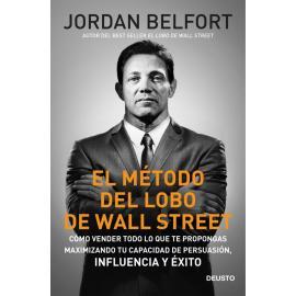 Método del lobo de Wall Street. Cómo vender todo lo que te propongas maximizando tu capacidad de persuasión. Influencia y éxito