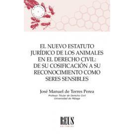 Nuevo estatuto jurídico de los animales en el derecho civil: de su codificación a su reconocimiento como seres sensibles